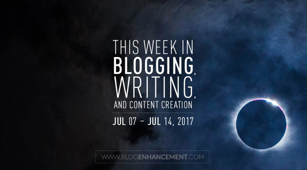 This week in blogging, writing, and content creation: Jul 7 – Jul 14, 2018