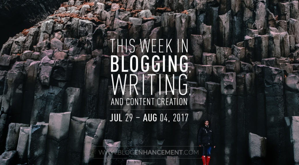 This week in blogging, writing, and content creation: Jul 29 – Aug 4, 2018