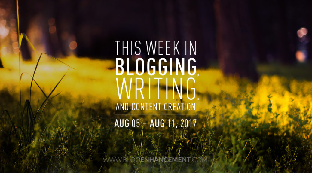 This week in blogging, writing, and content creation: Aug 5 – Aug 11, 2018