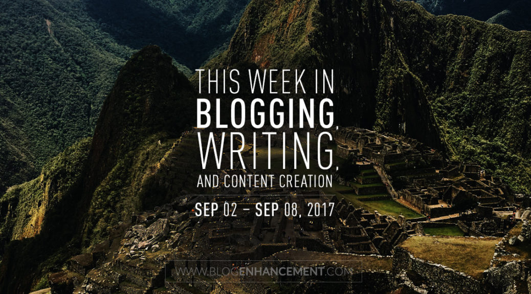 This week in blogging, writing, and content creation: Sep 2 – Sep 8, 2018