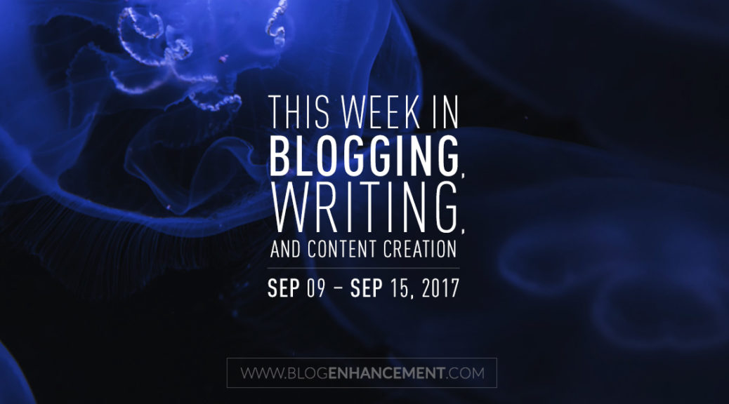 This week in blogging, writing, and content creation: Sep 9 – Sep 15, 2018