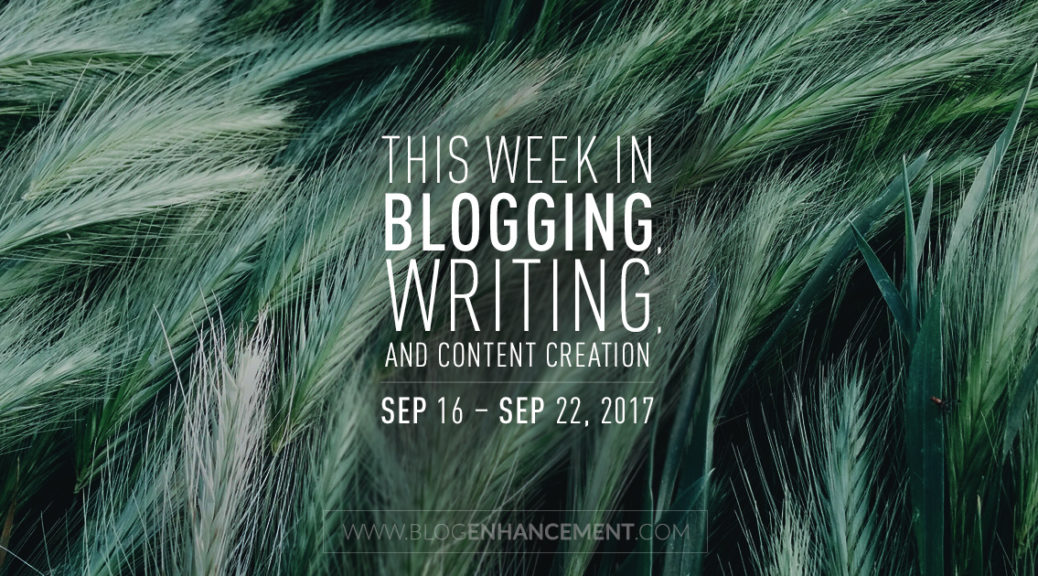 This week in blogging, writing, and content creation: Sep 16 – Sep 22, 2018
