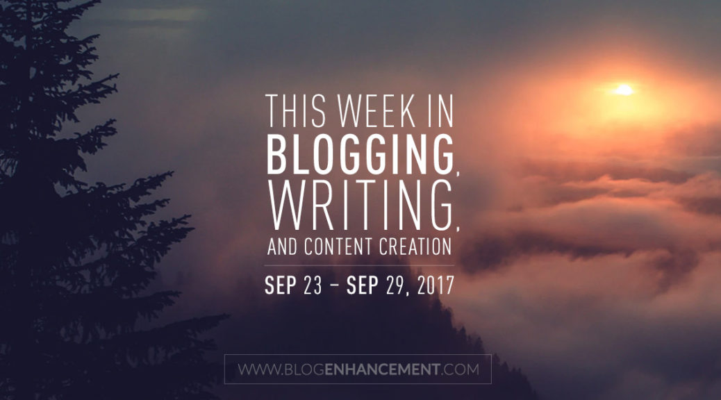 This week in blogging, writing, and content creation: Sep 23 – Sep 29, 2018