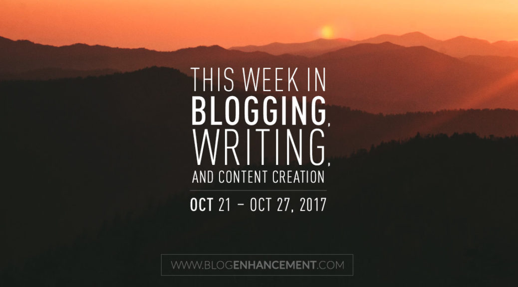 This week in blogging, writing, and content creation: Oct 21 – Oct 27, 2017