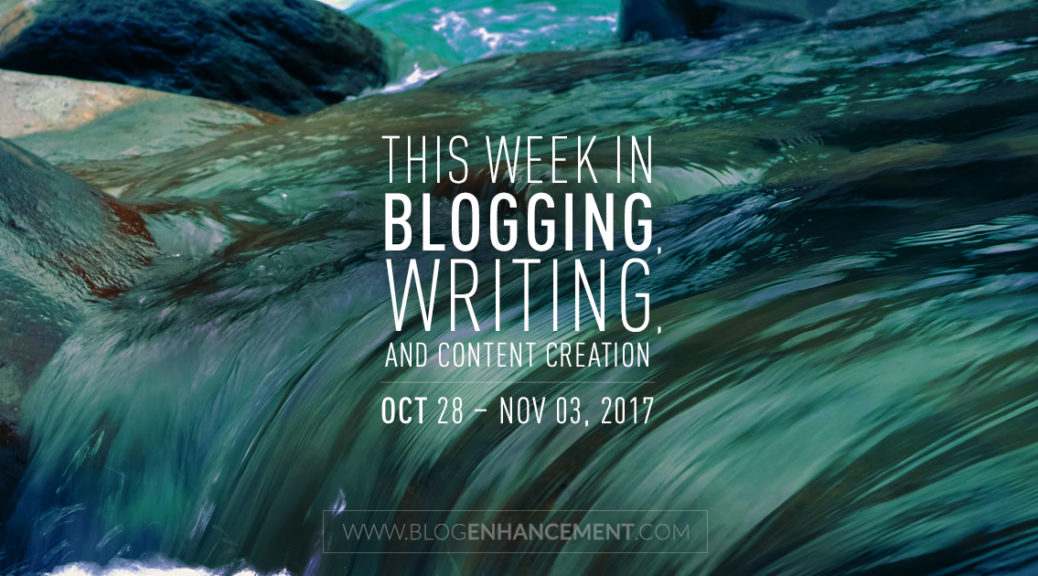 This week in blogging, writing, and content creation: Oct 28 – Nov 3, 2017