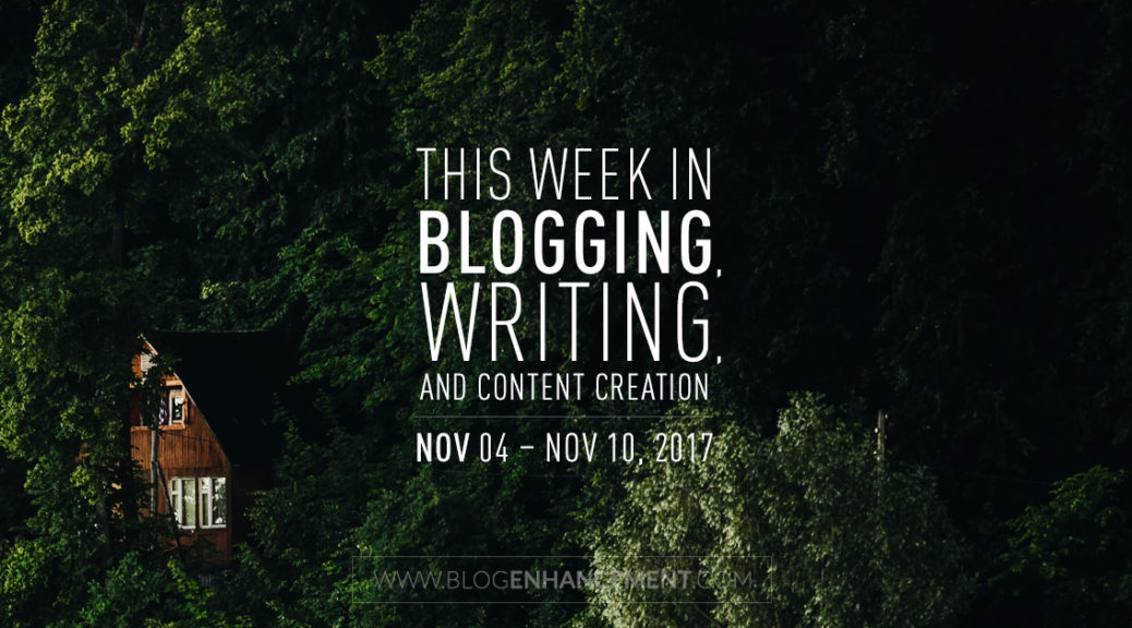 This week in blogging, writing, and content creation: Nov 4 – Nov 10, 2017