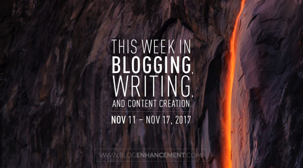 This week in blogging, writing, and content creation: Nov 11 – Nov 17, 2017