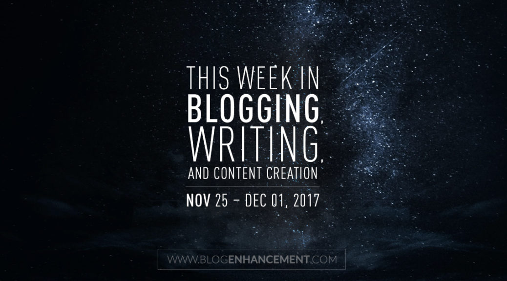 This week in blogging, writing, and content creation: Nov 25 – Dec 1, 2017