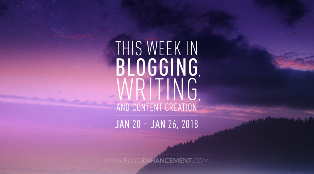 This week in blogging, writing, and content creation: Jan 20 – Jan 26, 2018