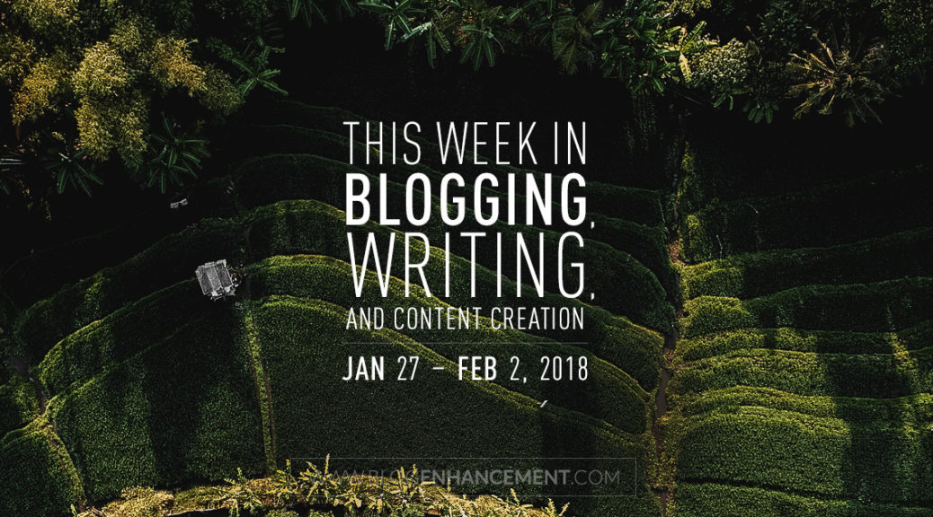 This week in blogging, writing, and content creation: Jan 27 – Feb 2, 2018