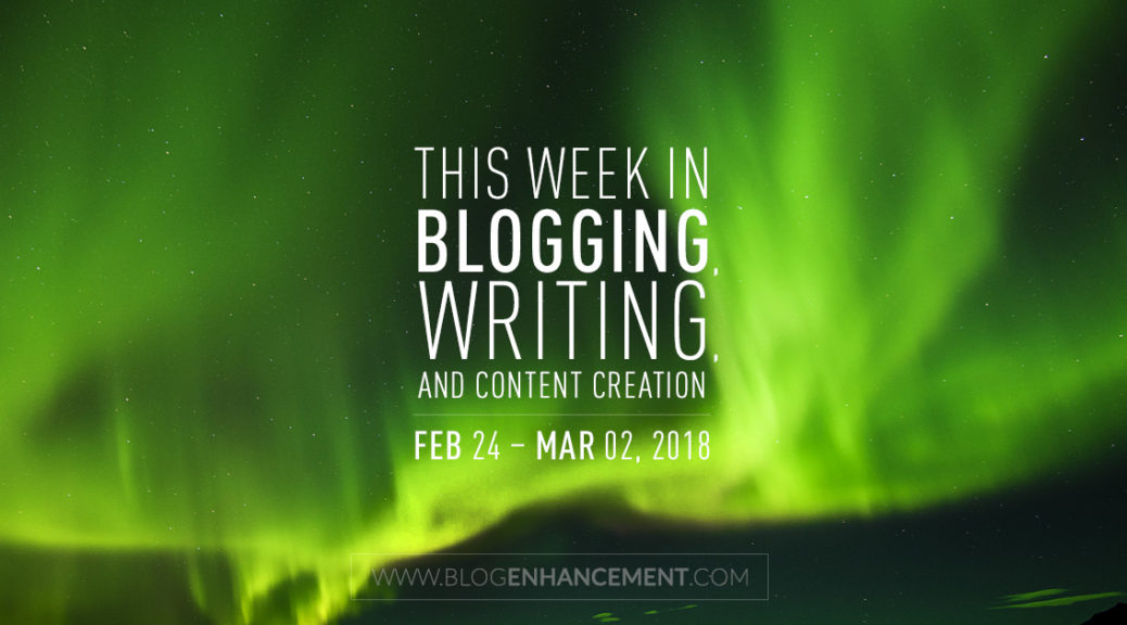 This week in blogging, writing, and content creation: Feb 24 – Mar 2, 2018