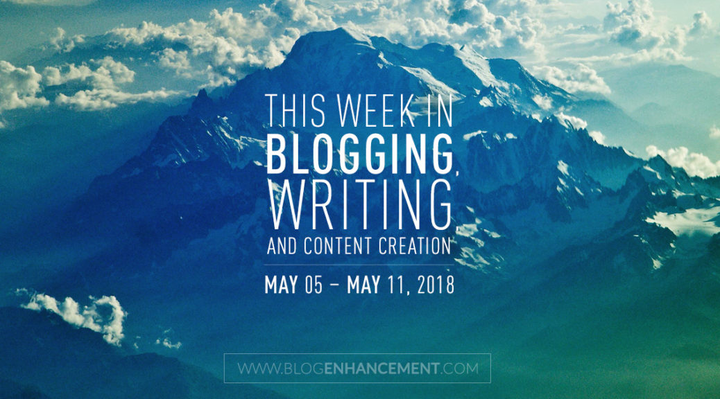 This week in blogging, writing, and content creation: May 5 – May 11, 2018