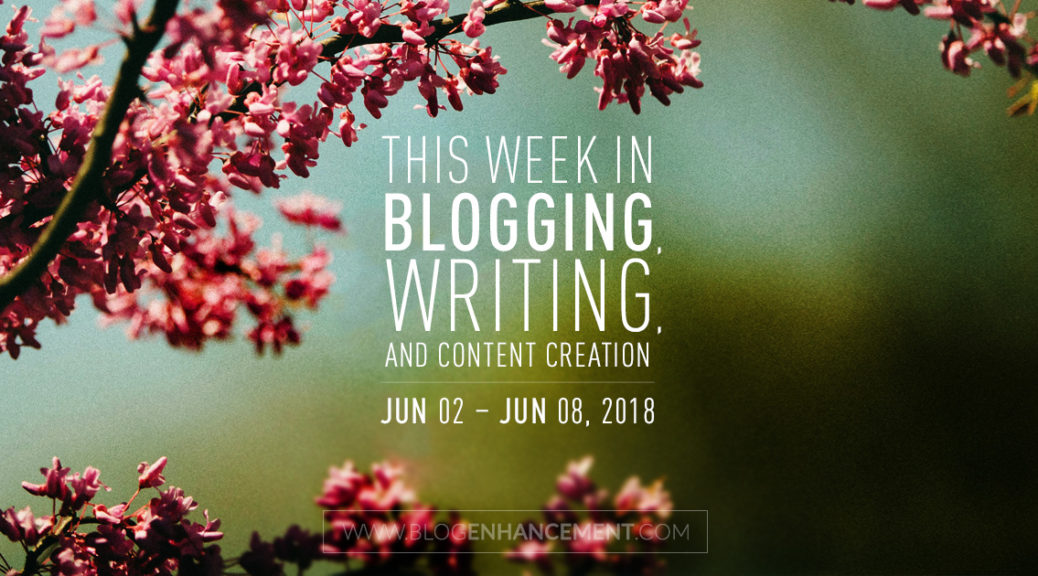 This week in blogging, writing, and content creation: June 2 – June 8, 2018