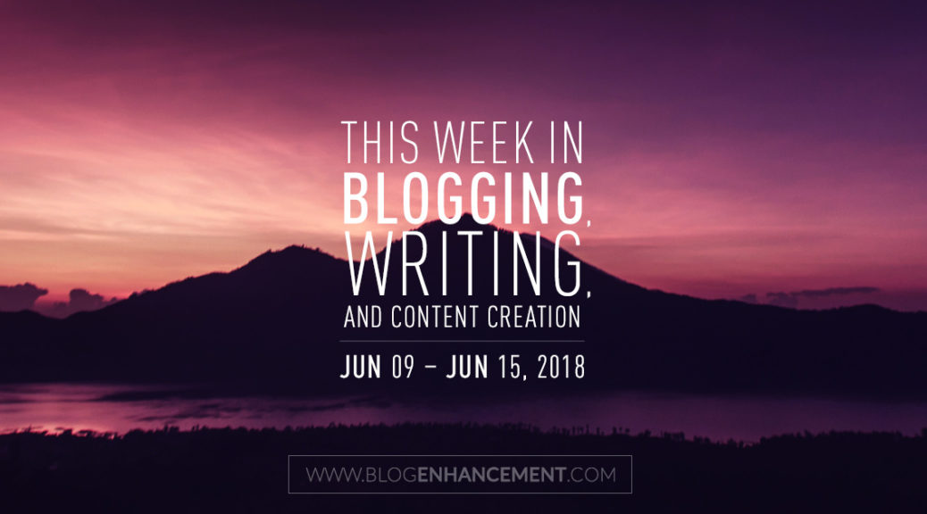 This week in blogging, writing, and content creation: June 9 – June 15, 2018