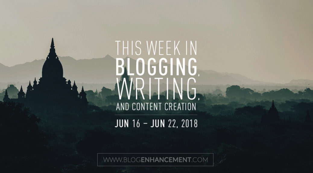 This week in blogging, writing, and content creation: June 16 – June 22, 2018