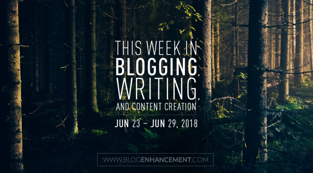 This week in blogging, writing, and content creation: June 23 – June 29, 2018