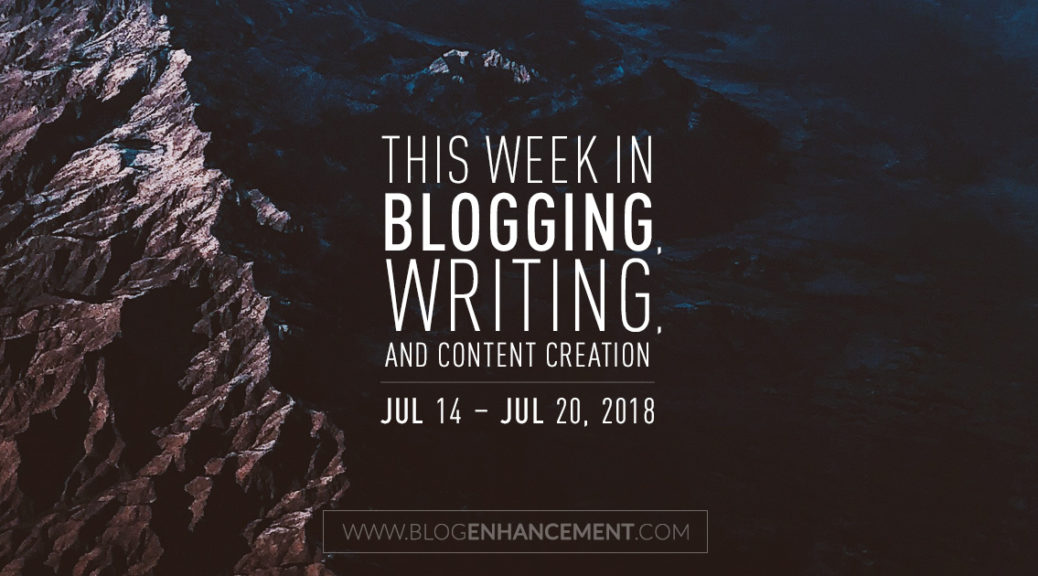 This week in blogging, writing, and content creation: July 14 – July 20, 2018