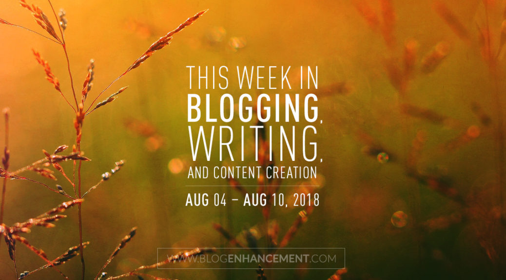 This week in blogging, writing, and content creation: Aug 4 – Aug 10, 2018