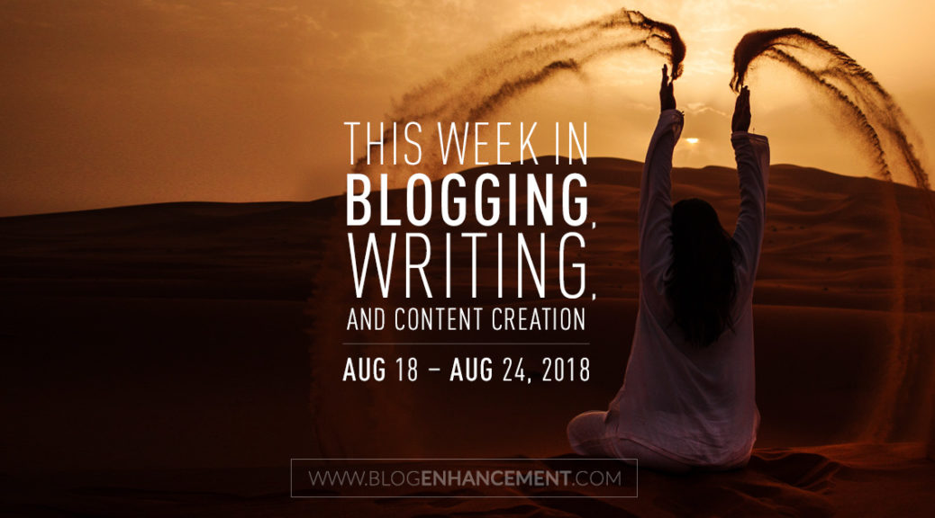 This week in blogging, writing, and content creation: Aug 18 – Aug 24, 2018