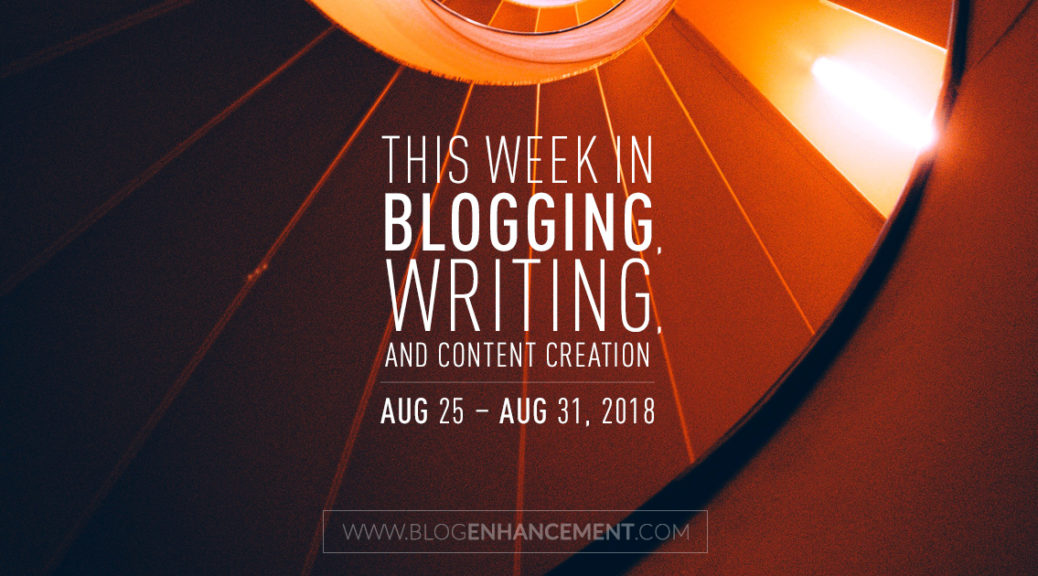 This week in blogging, writing, and content creation: Aug 25 – Aug 31, 2018