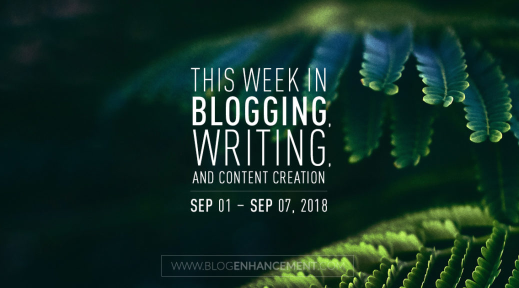 This week in blogging, writing, and content creation: Sept 1 – Sept 7, 2018