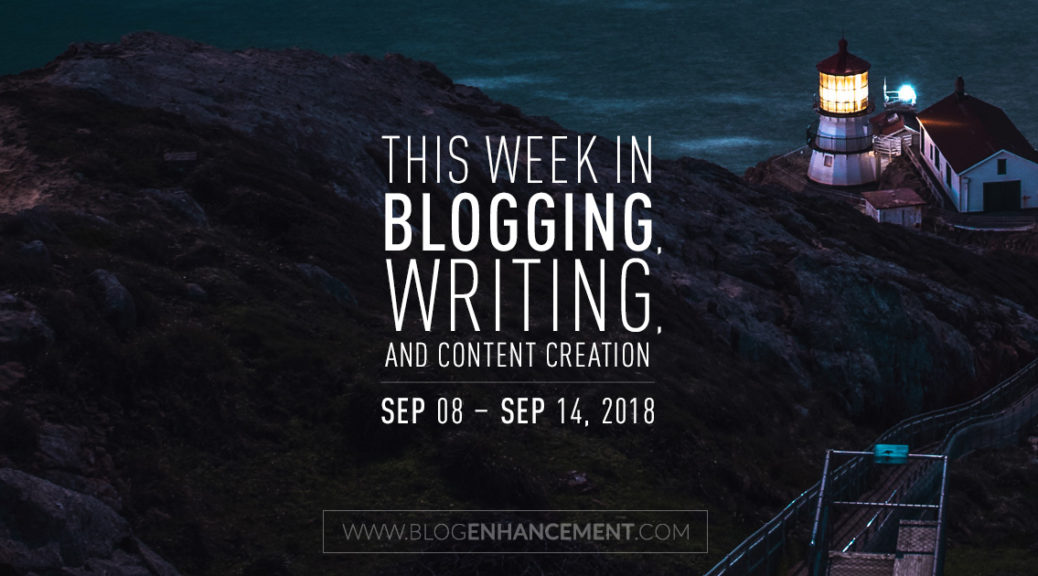 This week in blogging, writing, and content creation: Sept 8 – Sept 14, 2018