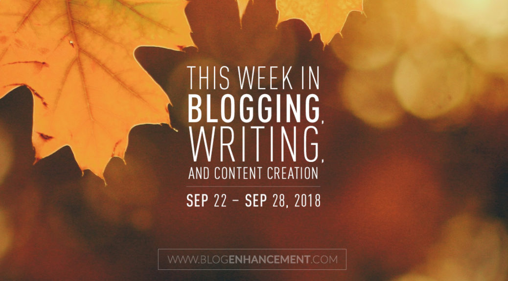 This week in blogging, writing, and content creation: Sept 22 – Sept 28, 2018