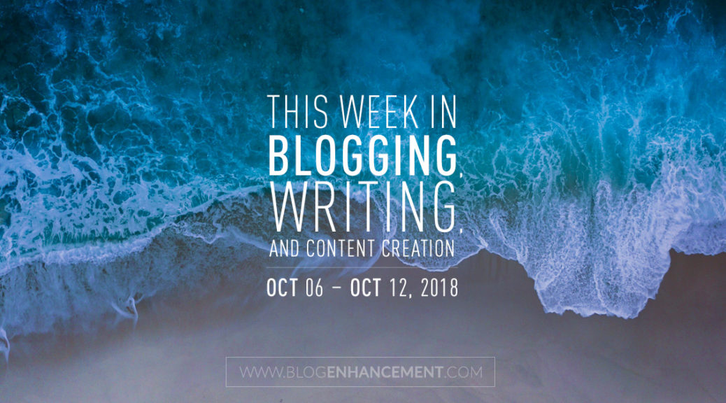 This week in blogging, writing, and content creation: Oct 6 – Oct 12, 2018