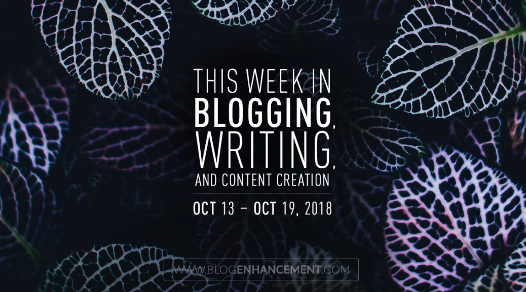 This week in blogging, writing, and content creation: Oct 13 – Oct 19, 2018