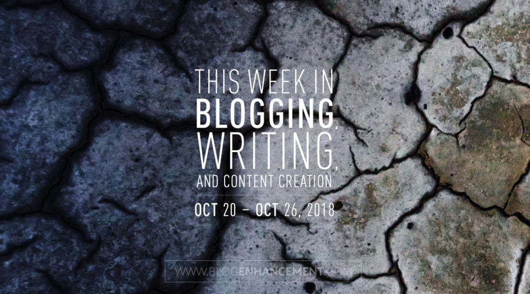 This week in blogging, writing, and content creation: Oct 20 – Oct 26, 2018