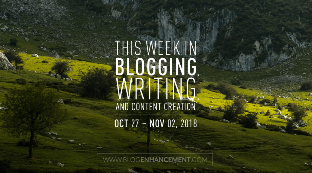 This week in blogging, writing, and content creation: Oct 27 – Nov 2, 2018