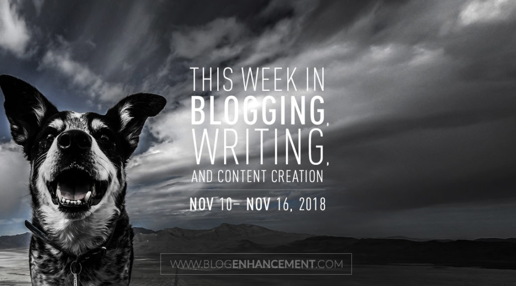 This week in blogging, writing, and content creation: Nov 10 – Nov 16, 2018