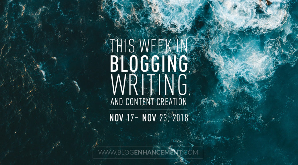 This week in blogging, writing, and content creation: Nov 17 – Nov 23, 2018