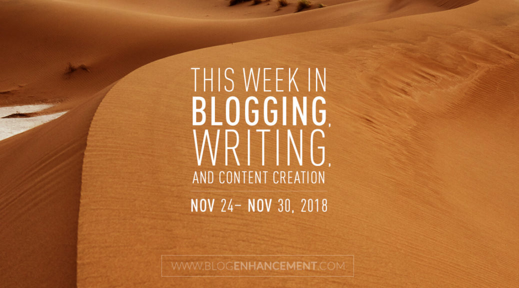 This week in blogging, writing, and content creation: Nov 24 – Nov 30, 2018
