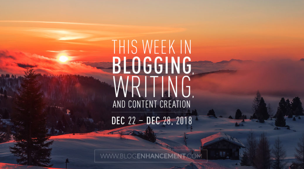 This week in blogging, writing, and content creation: Dec 22 – Dec 28, 2018