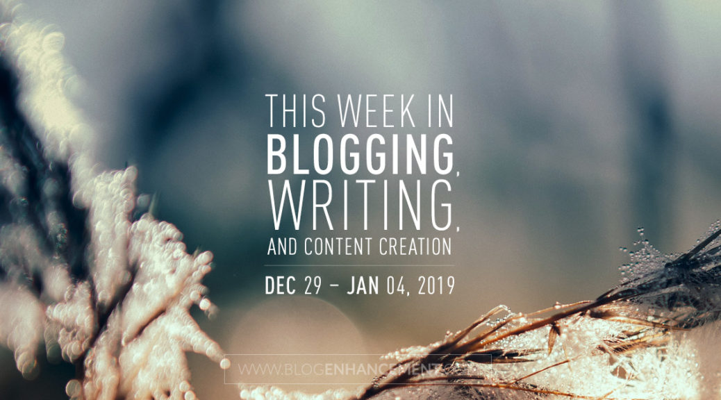 This week in blogging, writing, and content creation: Dec 29 – Jan 4, 2019