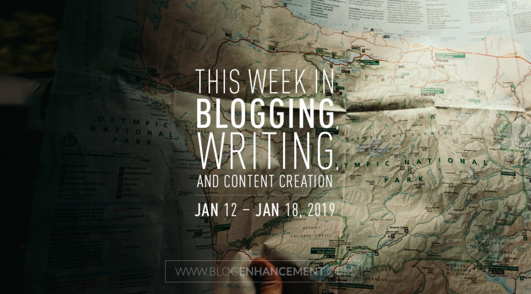 This week in blogging, writing, and content creation: Jan 12 – Jan 18, 2019