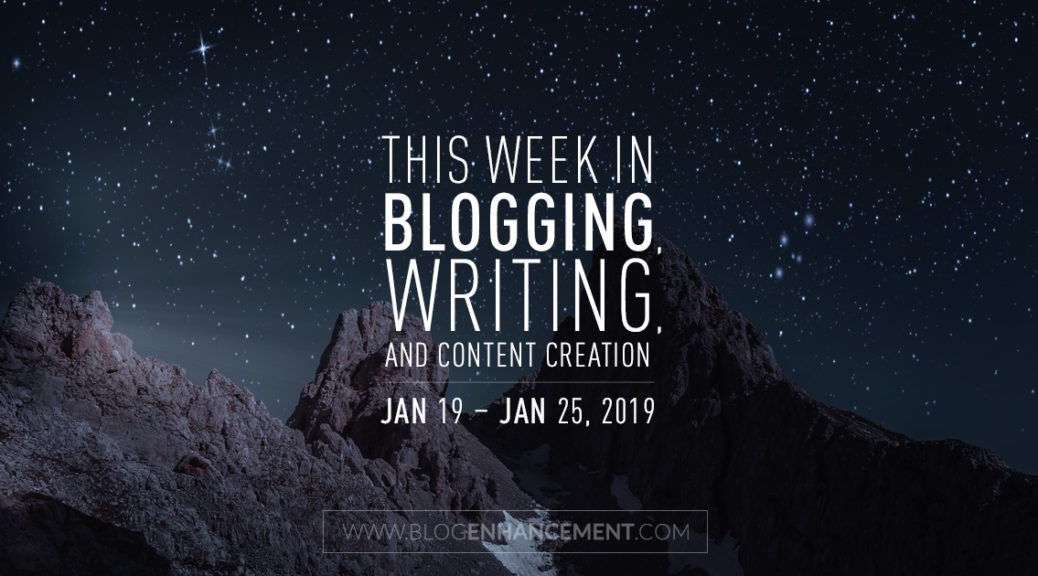 This week in blogging, writing, and content creation: Jan 19 – Jan 25, 2019