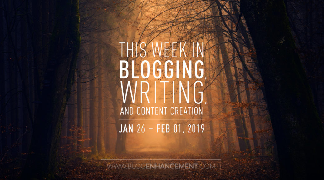 This week in blogging, writing, and content creation: Jan 26 – Feb 1, 2019