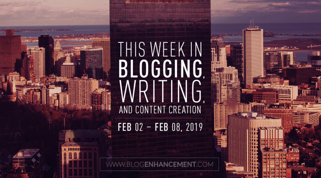 This week in blogging, writing, and content creation: Feb 2 – Feb 8, 2019