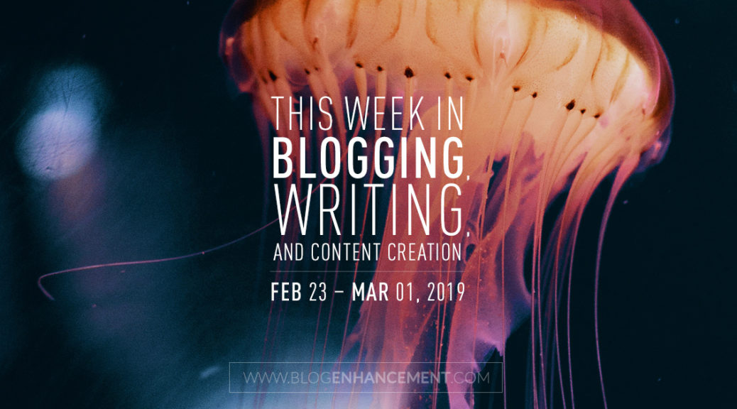 This week in blogging, writing, and content creation: Feb 23 – Mar 1, 2019