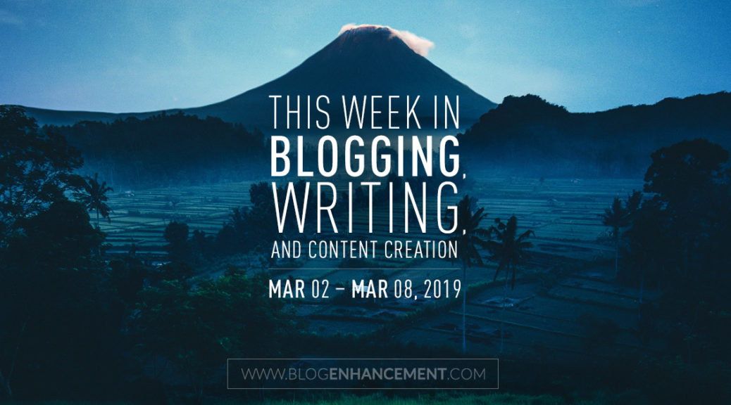 This week in blogging, writing, and content creation: Mar 2 – Mar 8, 2019