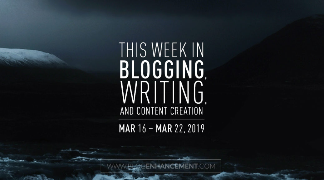 This week in blogging, writing, and content creation: Mar 16 – Mar 22, 2019