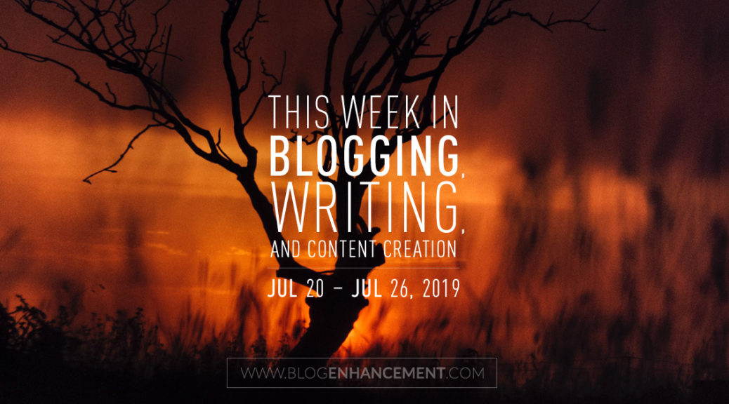 This Week in Blogging, Writing, and Content Creation: July 20 – July 26, 2019