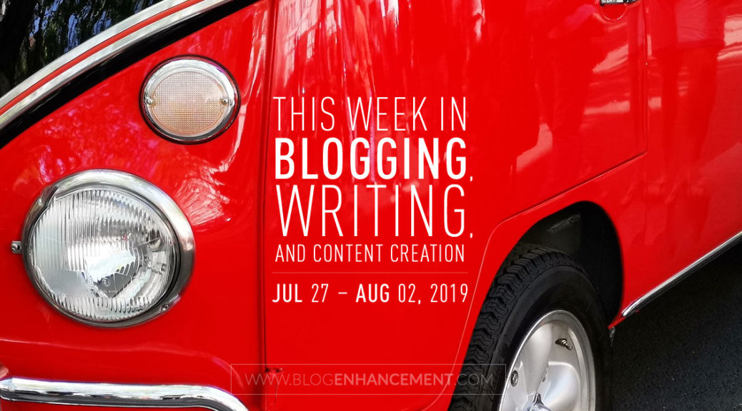 This Week in Blogging, Writing, and Content Creation: July 27 – Aug 2, 2019