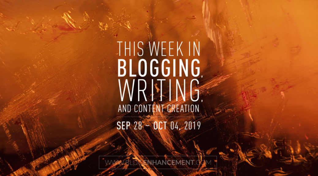 This Week in Blogging, Writing, and Content Creation: Sept 28 – Oct 4, 2019
