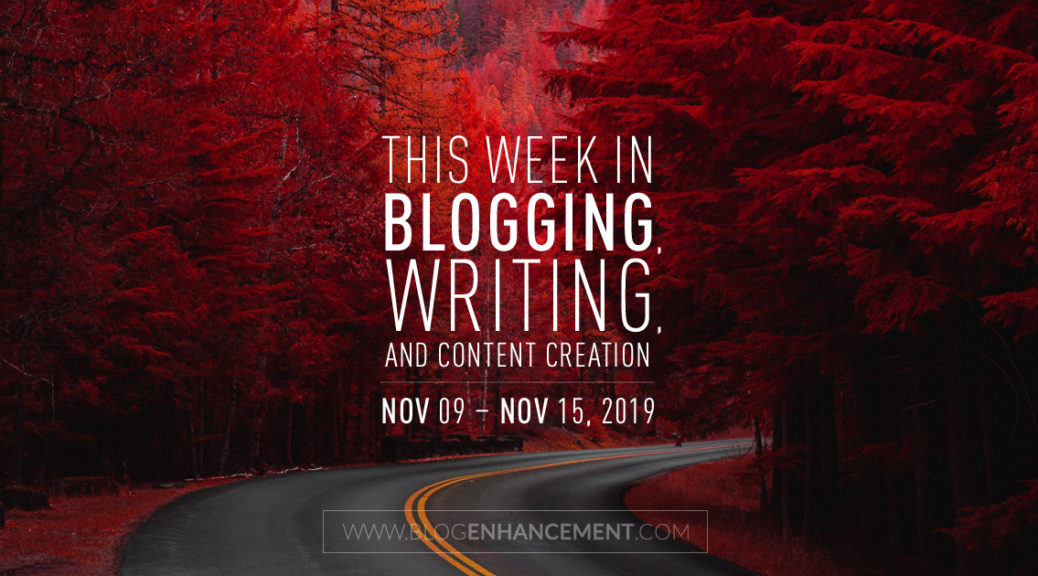 This Week in Blogging, Writing, and Content Creation: Nov 9 – Nov 15, 2019