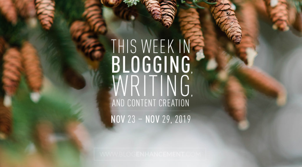 This Week in Blogging, Writing, and Content Creation: Nov 23 – Nov 29, 2019