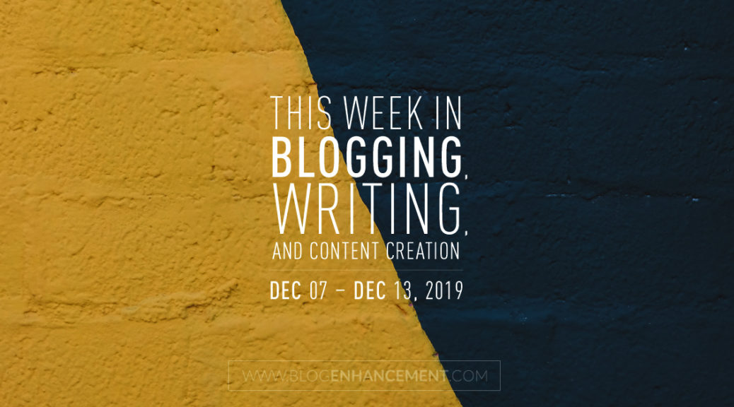 This Week in Blogging, Writing, and Content Creation: Dec 7 – Dec 13, 2019