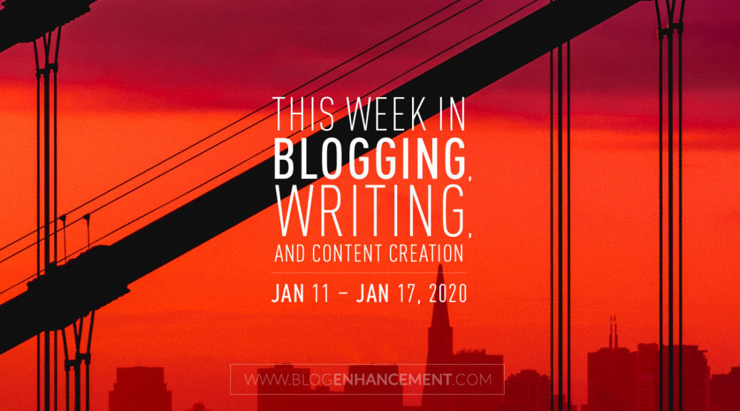 This Week in Blogging, Writing, and Content Creation: Jan 11 – Jan 17, 2020